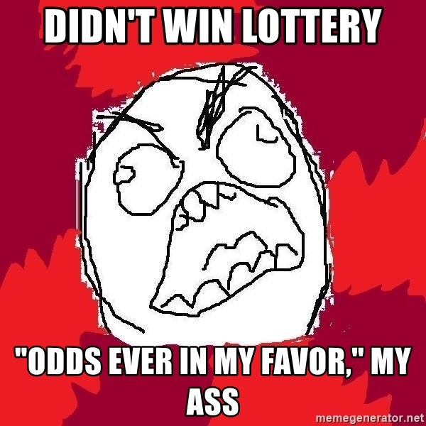 "Rage FU - didn't win lottery ""odds ever in my favor,"" my ass"