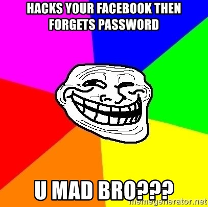 Trollface - hacks your facebook then forgets password U MAD BRO???