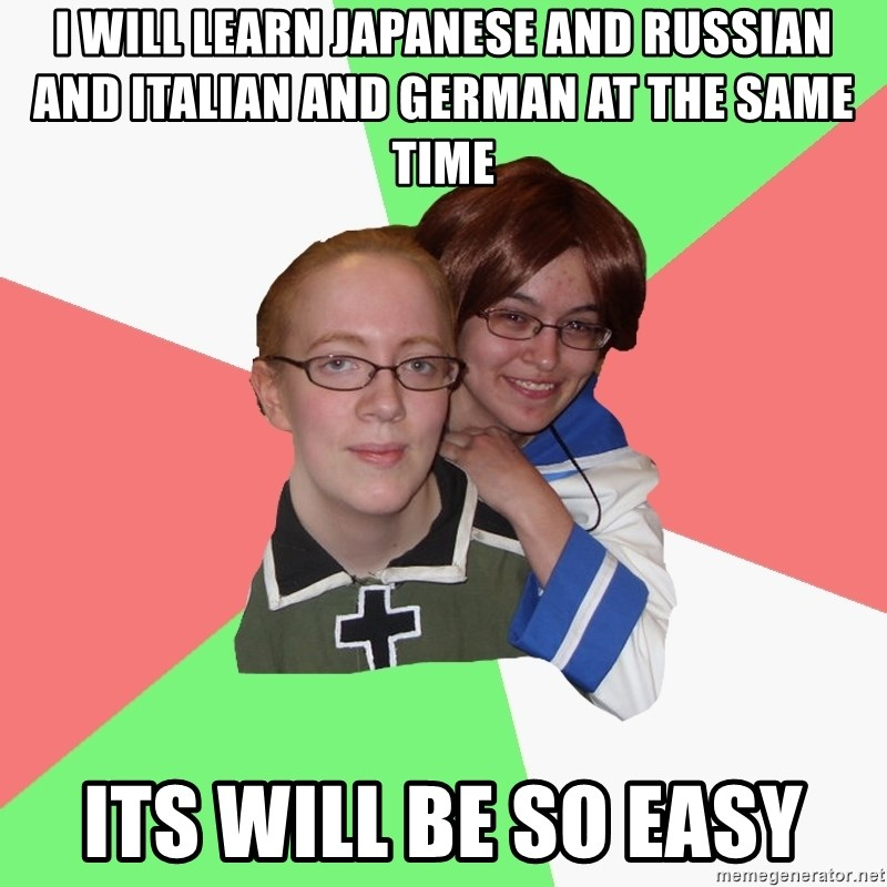 Hetalia Fans - i will learn japanese and russian and italian and german at the same time its will be so easy