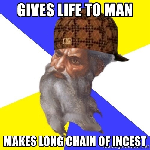 Scumbag God - GIVES LIFE TO MAN MAKES LONG CHAIN OF INCEST