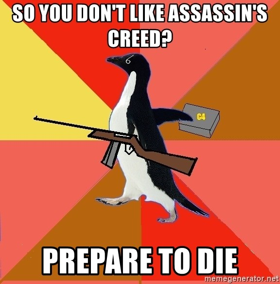Socially Fed Up Penguin - so you don't like assassin's creed? prepare to die