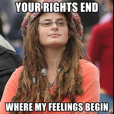 College Liberal - your rights end where my feelings begin