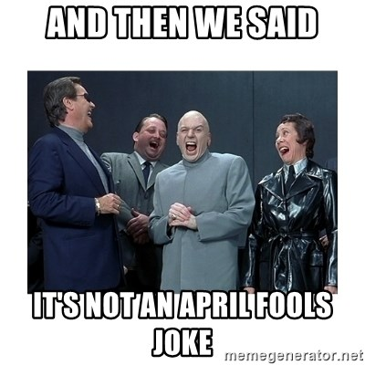 Dr. Evil Laughing - AND THEN WE SAID IT'S NOT AN APRIL FOOLS JOKE