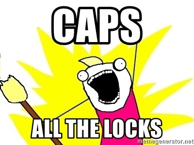 X ALL THE THINGS - CAPS ALL THE LOCKS