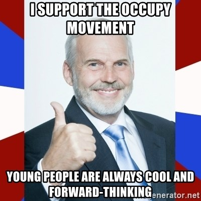 Idiot Anti-Communist Guy - I support the Occupy movement young people are always cool and forward-thinking