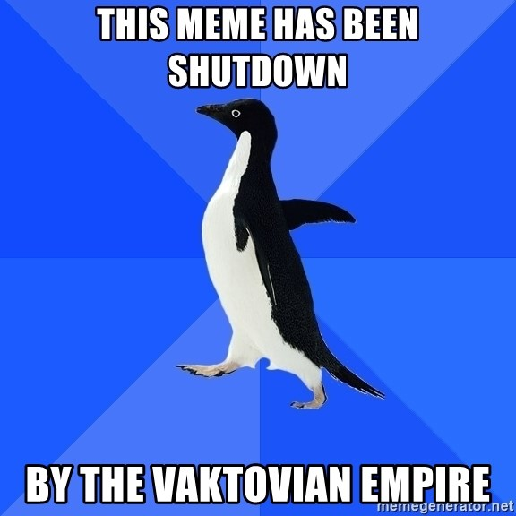 Socially Awkward Penguin - this meme has been shutdown by the vaktovian empire