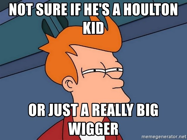 Futurama Fry - not sure if he's a houlton kid or just a really big wigger
