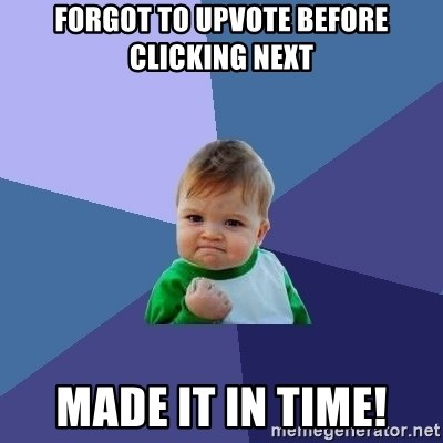 Success Kid - forgot to upvote before clicking next made it in time!