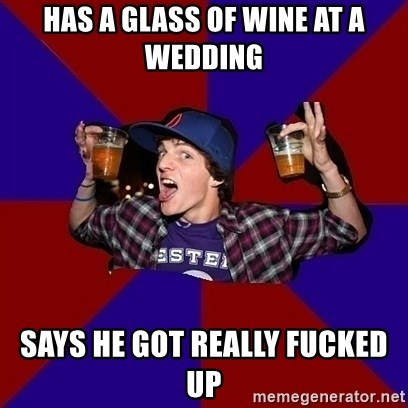 Sunny Student - has a glass of wine at a wedding says he got really fucked up