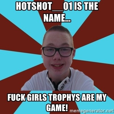 Tamas Weed Abuser - HOTSHOT__01 IS THE NAME... FUCK GIRLS TROPHYS ARE MY GAME!