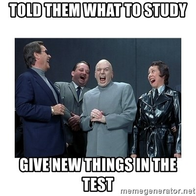 Dr. Evil Laughing - told them what to study give new things in the test