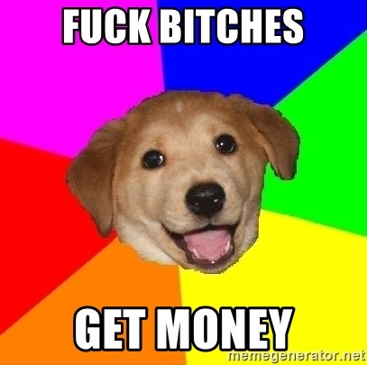Advice Dog - Fuck bitches Get money