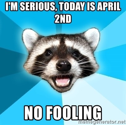 Lame Pun Coon - I'm serious, today is april 2nd no fooling