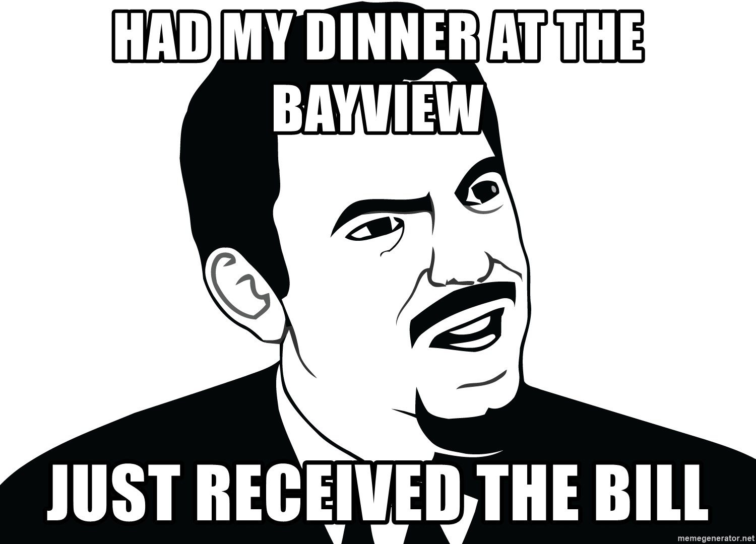 Are you serious face  - Had my dinner at the Bayview Just received the bill