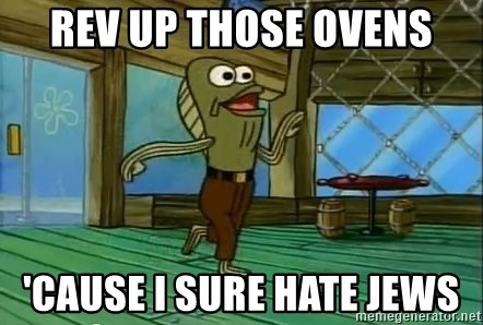 Rev Up Those Fryers - Rev up those ovens 'cause I sure hate jews