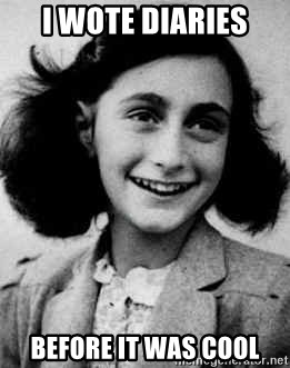 Anne Frank - I wote diaries Before it was cool