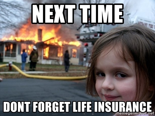 Disaster Girl - next time dont forget life insurance