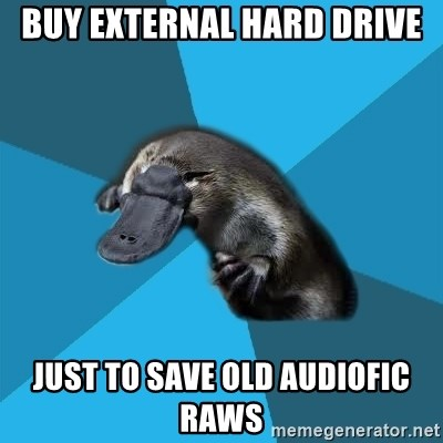 Podfic Platypus - buy external hard drive just to save old audiofic raws