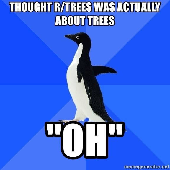 "Socially Awkward Penguin - Thought r/trees was actually about trees ""oh"""