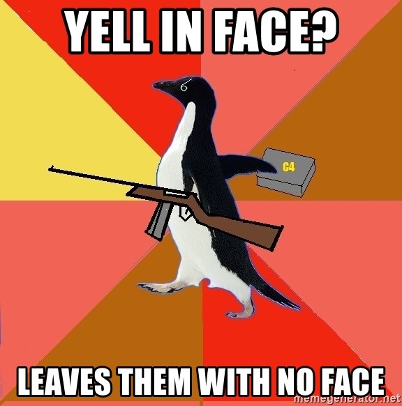 Socially Fed Up Penguin - Yell in face? leaves them with no face
