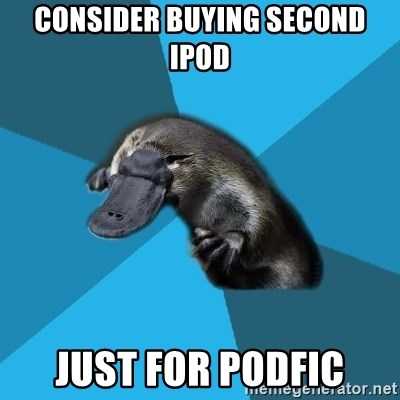Podfic Platypus - Consider buying second ipod just for podfic