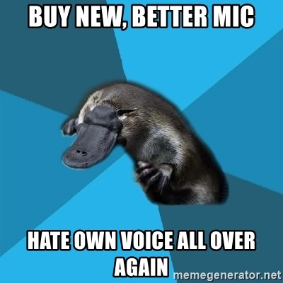 Podfic Platypus - Buy new, better mic Hate own voice all over again