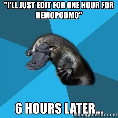 """Podfic Platypus - """"I'll just edit for one hour for Remopodmo"""" 6 hours later..."""