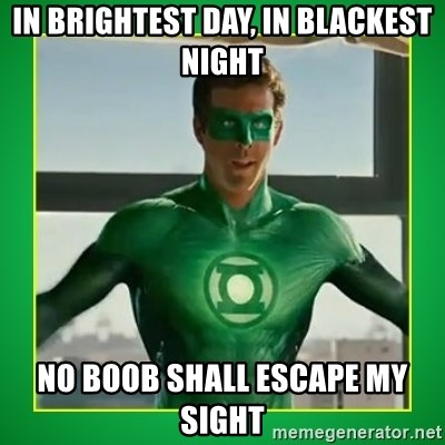 Green Lantern - In brightest day, in blackest night No boob shall escape my sight