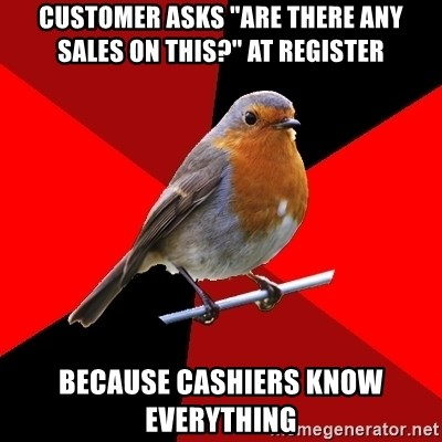 "Retail Robin - CUSTOMER ASKS ""ARE THERE ANY SALES ON THIS?"" AT REGISTER BECAUSE CASHIERS KNOW EVERYTHING"