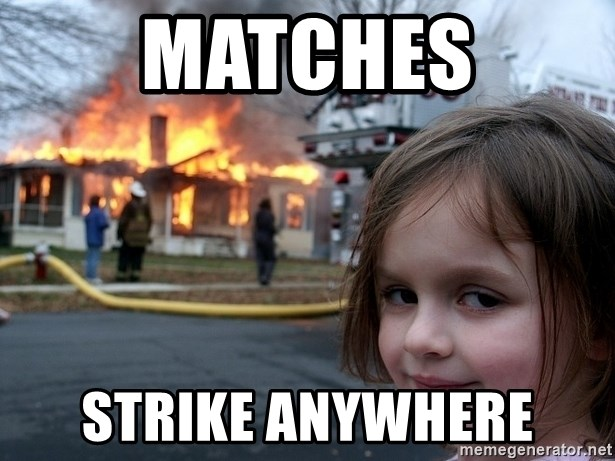Disaster Girl - matches strike anywhere