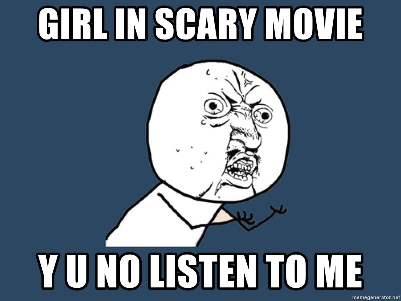 Y U No - girl in scary movie y u no listen to me