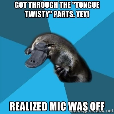 """Podfic Platypus - GOT THROUGH THE """"TONGUE TWISTY"""" PARTS. YEY! REALIZED MIC WAS OFF"""