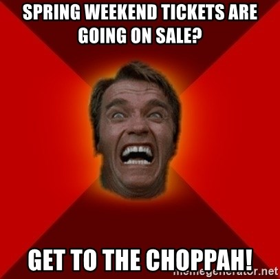Angry Arnold - spring weekend tickets are going on sale? get to the choppah!