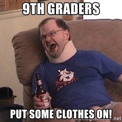 Fuming tourettes guy - 9th graders put some clothes on!