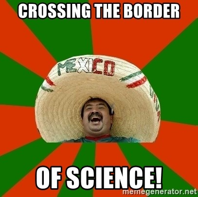 Successful Mexican - Crossing the Border Of Science!