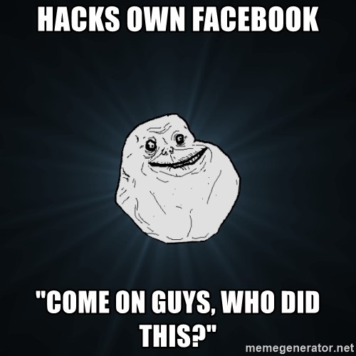 "Forever Alone - hacks own facebook ""come on guys, who did this?"""
