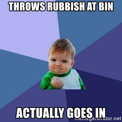 Success Kid - Throws rubbish at bin actually goes in