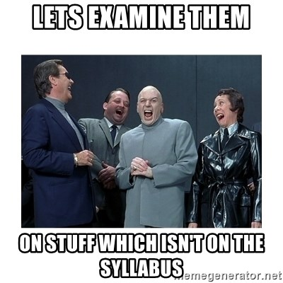 Dr. Evil Laughing - LETS EXAMINE THEM ON STUFF WHICH ISN't ON THE SYLLABUS
