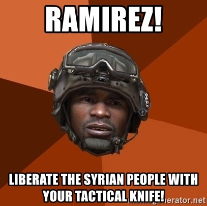 Sgt. Foley - Ramirez! Liberate the syrian people with your tactical knife!