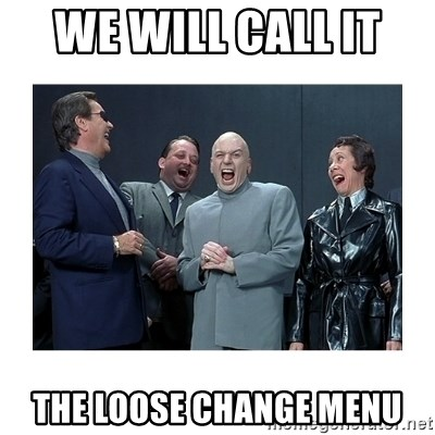 Dr. Evil Laughing - WE WILL CALL IT  THE LOOSE CHANGE MENU