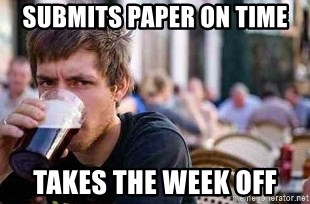 The Lazy College Senior - SuBmits paper on time Takes the week off