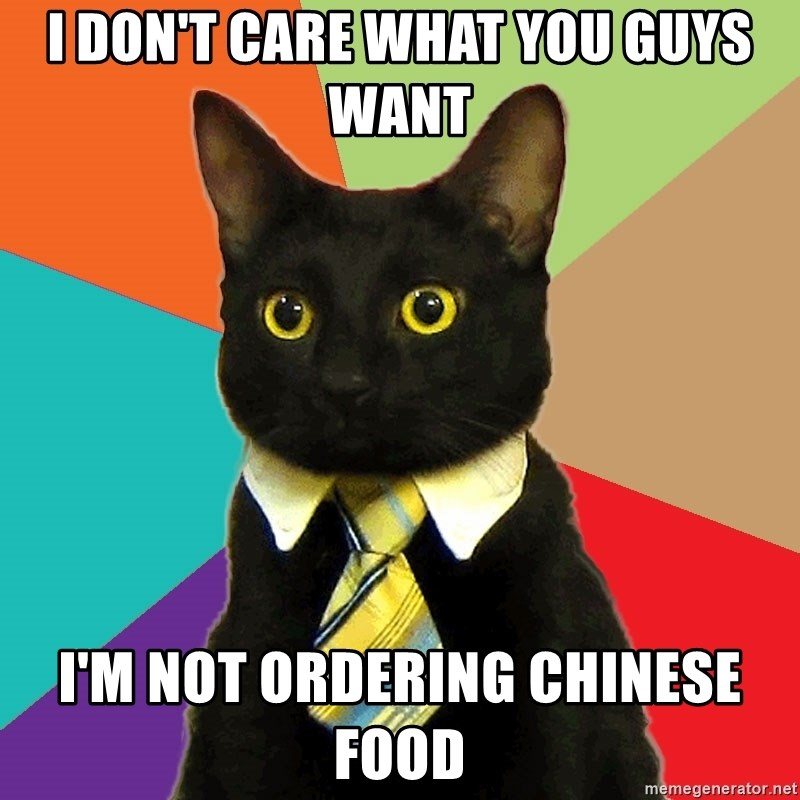 Business Cat - i don't care what you guys want i'm not ordering chinese food
