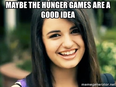 Rebecca Black Fried Egg - Maybe the hunger games are a good idea