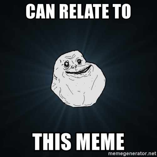 Forever Alone - can relate to this meme