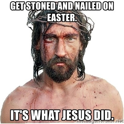 Masturbation Jesus - Get stoned and nailed on easter. It's what Jesus did.