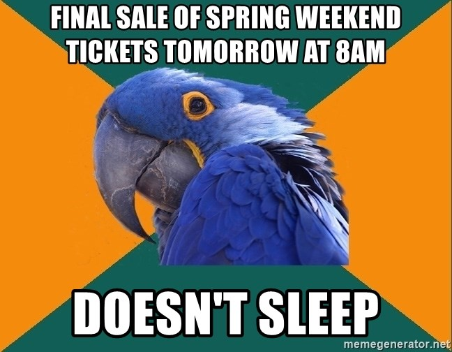 Paranoid Parrot - final sale of spring weekend tickets tomorrow at 8am doesn't sleep