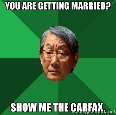 High Expectations Asian Father - you are getting married? show me the carfax.