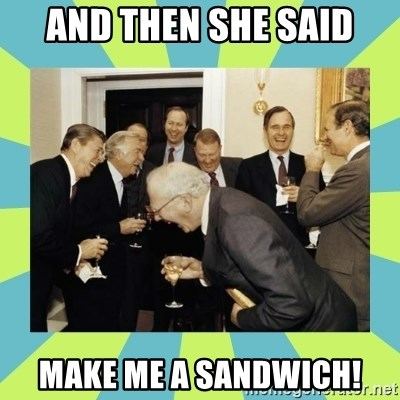 reagan white house laughing - And then she said make me a sandwich!