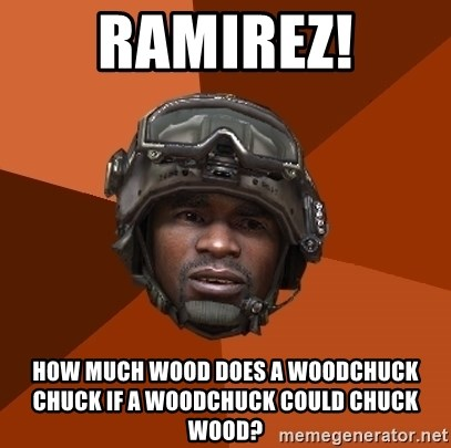 Ramirez Has Weed - ramirez! How much wood does a woodchuck chuck if a woodchuck could chuck wOod?