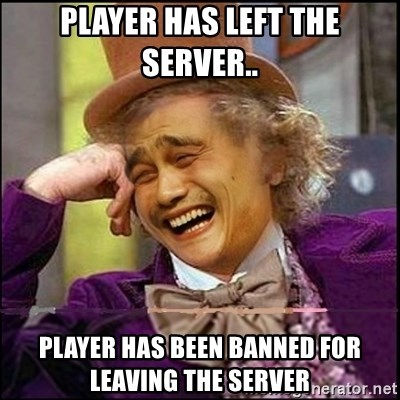 yaowonkaxd - Player has left the server.. Player has been banned for leaving the server